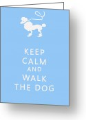 Poodle Greeting Cards - Keep Calm and Walk The Dog Greeting Card by Nomad Art And  Design