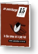 Political  Mixed Media Greeting Cards - An Overcharge Is The Same As A Pay Cut Greeting Card by War Is Hell Store