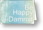 Poster Mixed Media Greeting Cards - Be Happy Dammit Greeting Card by Photodream Art