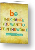 Change Mixed Media Greeting Cards - Be the change Greeting Card by Cindy Greenbean
