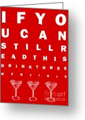 Glasses Greeting Cards - Eye Exam Chart - If You Can Read This Drink Three Martinis - Red Greeting Card by Wingsdomain Art and Photography