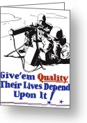 War Production Greeting Cards - Give Em Quality Their Lives Depend On It Greeting Card by War Is Hell Store