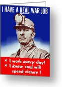 Coal  Greeting Cards - I Have A Real War Job Greeting Card by War Is Hell Store