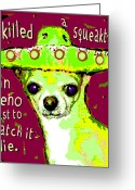 Chihuahua Mexican Sombrero Mixed Media Greeting Cards - I Killed a Squeaktoy in Reno Greeting Card by Rebecca Korpita