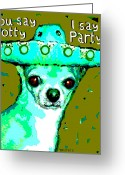 Chihuahua Mexican Sombrero Mixed Media Greeting Cards - I Say Party Chihuahua Greeting Card by Rebecca Korpita