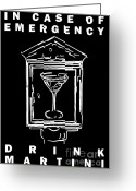 Alarm Greeting Cards - In Case Of Emergency - Drink Martini - Black Greeting Card by Wingsdomain Art and Photography
