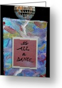 Disco Mixed Media Greeting Cards - Its All a Dance Greeting Card by Paula Brett