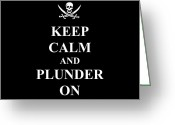 Renegade Greeting Cards - Keep calm and plunder on Greeting Card by Kevin Sean Oconnell