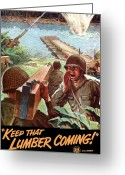 Soldiers Greeting Cards - Keep That Lumber Coming Greeting Card by War Is Hell Store