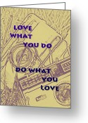 Shutter Bug Greeting Cards - Love What You Do Do What You Love Greeting Card by Nomad Art And  Design