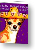 Chihuahua Mexican Sombrero Mixed Media Greeting Cards - Oh Dude Party Chihuahua Greeting Card by Rebecca Korpita