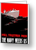 Row Boat Mixed Media Greeting Cards - Pull Together Men The Navy Needs Us Greeting Card by War Is Hell Store