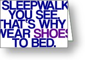 Goofy Greeting Cards - Sleepwalk so I Wear Shoes to Bed Greeting Card by Jera Sky