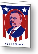 Riders Greeting Cards - Teddy Roosevelt Our President  Greeting Card by War Is Hell Store