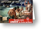 Warishellstore Greeting Cards - The Army Needs Lumber For Crates And Boxes Greeting Card by War Is Hell Store