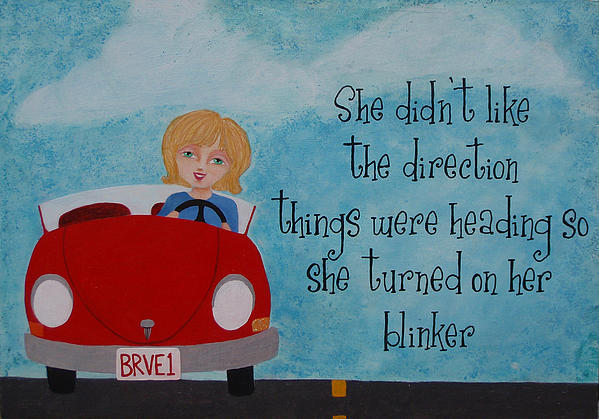 Turned On Her Blinker Print by Brandy Gerber