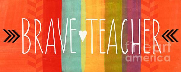 Brave Teacher Print by Linda Woods