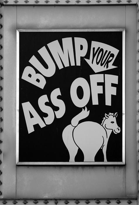 Bump Your Ass Off In Black And White Print by Rob Hans