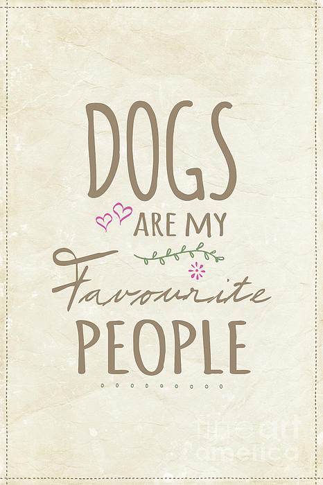 Dogs Are My Favourite People  - British Version Print by Natalie Kinnear
