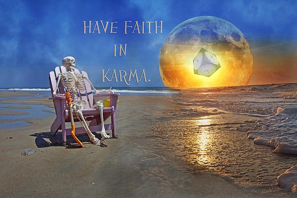 Have Faith In Karma Print by Betsy A  Cutler