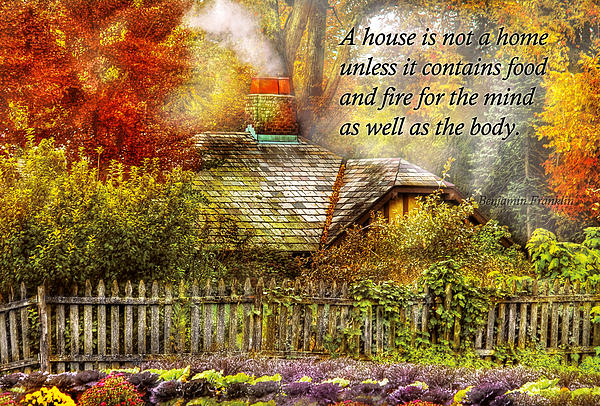 Inspirational - Home Is Where It's Warm Inside - Ben Franklin Print by Mike Savad
