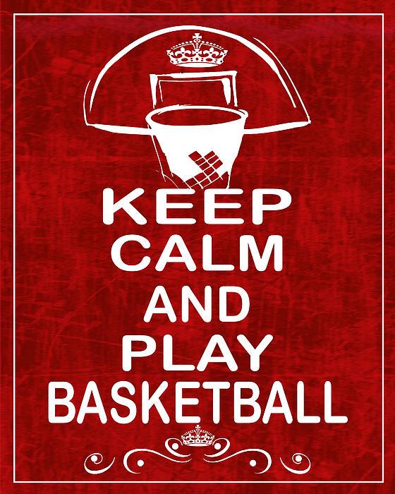 Keep Calm And Play Basketball Print by Daryl Macintyre