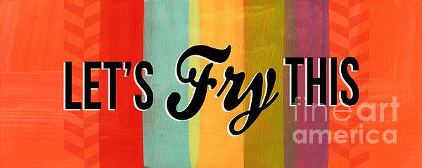 Let's Fry This Print by Linda Woods