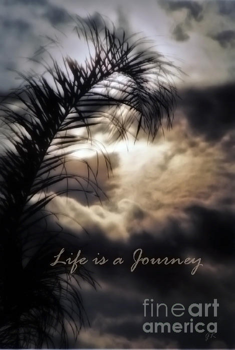 Life Is A Journey Print by Gerlinde Keating - Keating Associates Inc