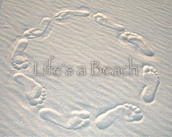 Lifes A Beach With Text Print by Charlie and Norma Brock