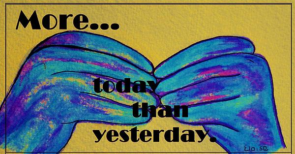 More Today Than Yesterday - American Sign Language Print by Eloise Schneider