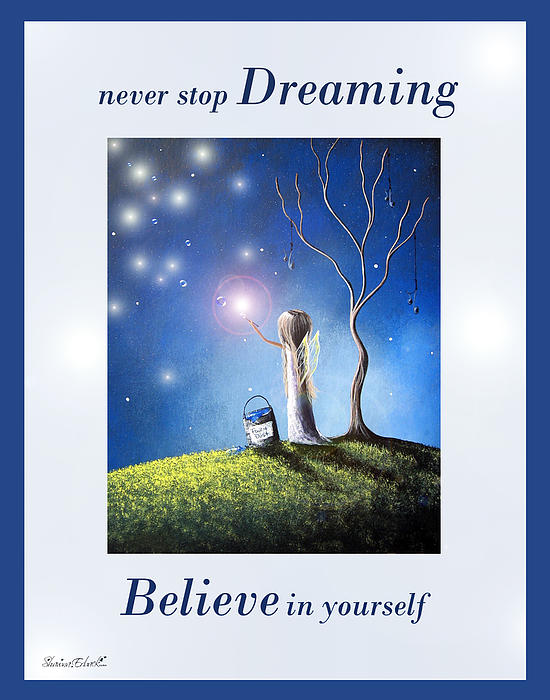 Never Stop Dreaming By Shawna Erback Print by Shawna Erback