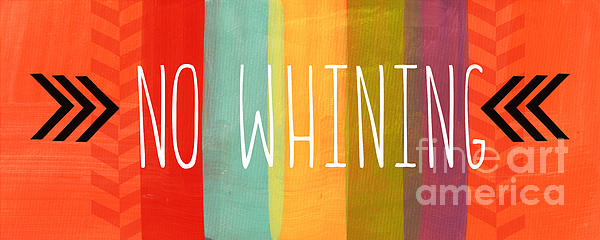 No Whining Print by Linda Woods
