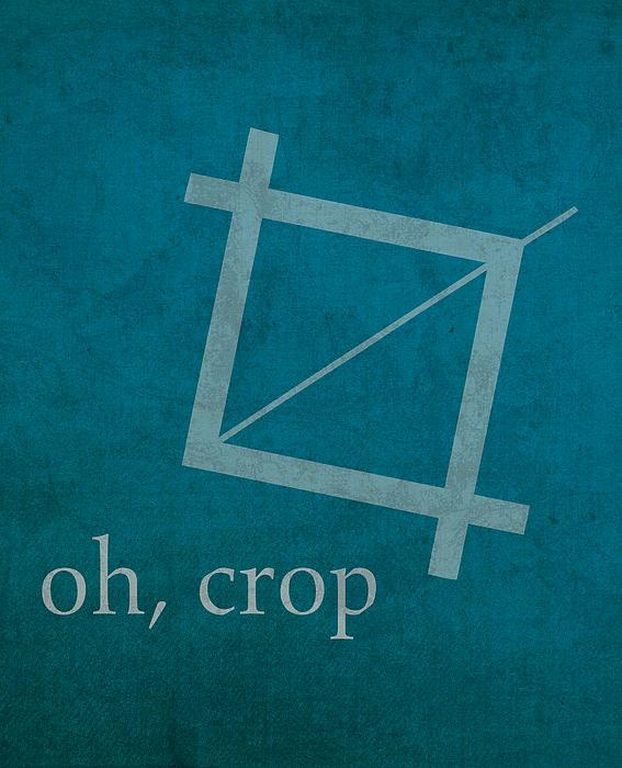 Oh Crop Photoshop Designer Humor Poster Print by Design Turnpike