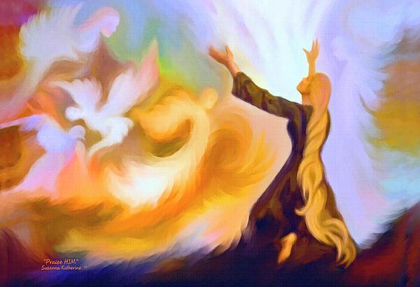 Praise Him Print by Susanna  Katherine