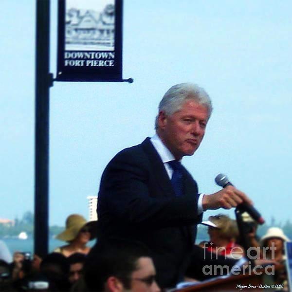 President Clinton Speaks Print by Megan Dirsa-DuBois