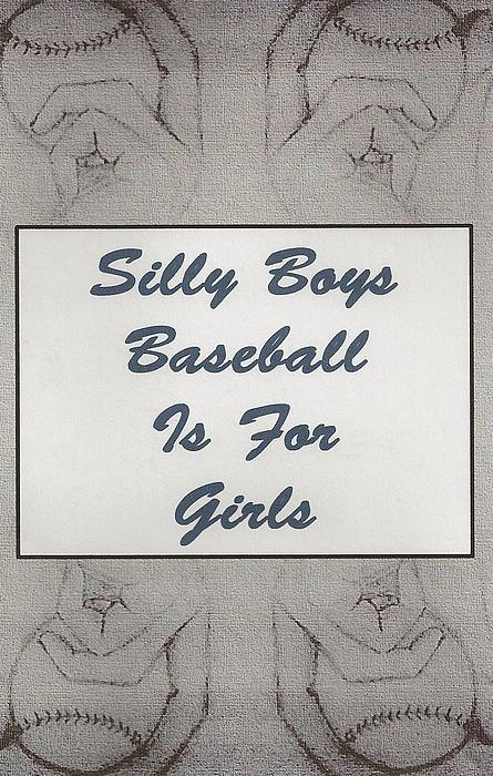 Silly Boys Baseball Is For Girls 2 Print by M and L Creations