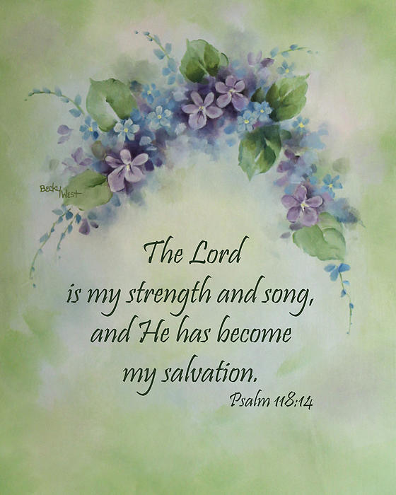 The Lord Is My Strength And Song Print by Becky West