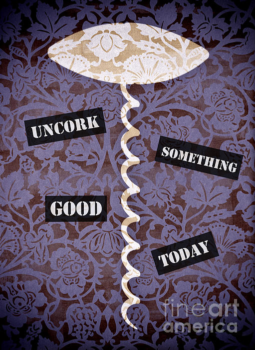 Uncork Something Good Today Print by Frank Tschakert