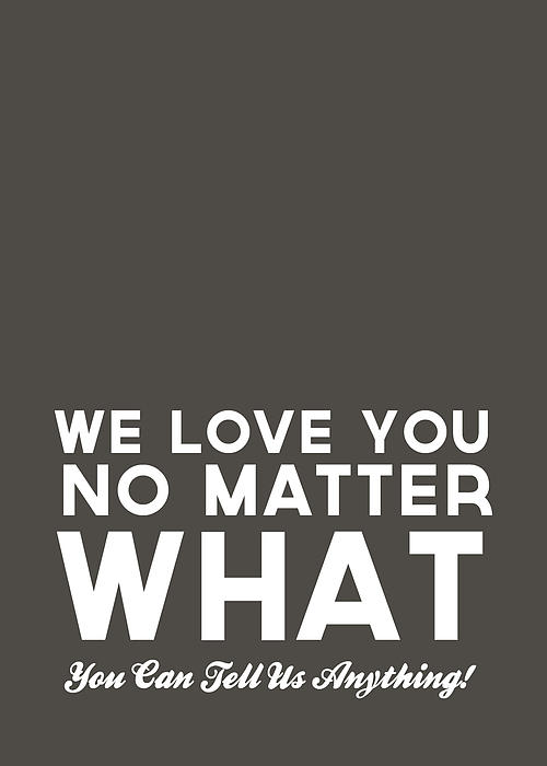 We Love You No Matter What - Grey Greeting Card Print by Linda Woods