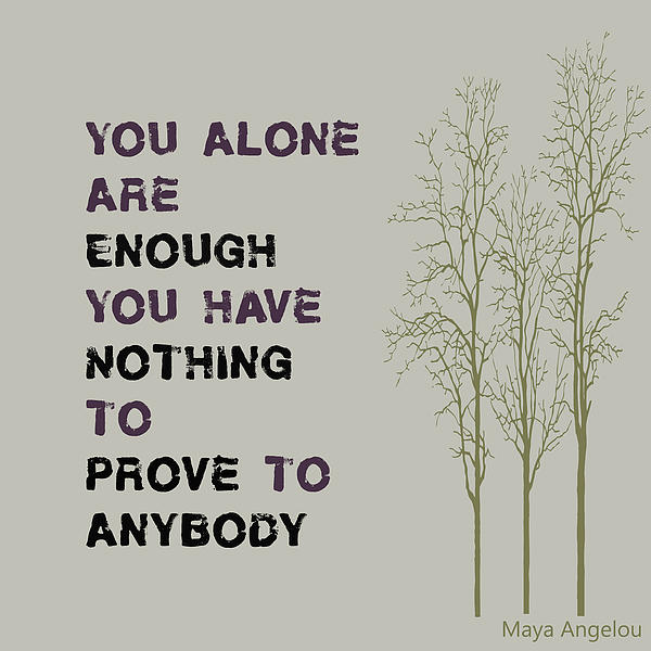 You Alone Are Enough - Maya Angelou Print by Nomad Art And  Design