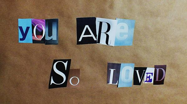 You Are So Loved Print by Anna Villarreal Garbis