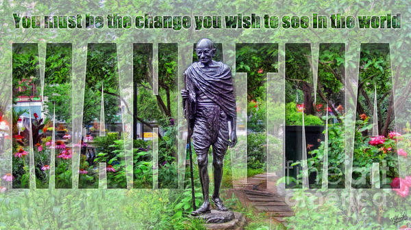 You Must Be The Change You Wish To See In The World Print by Nishanth Gopinathan