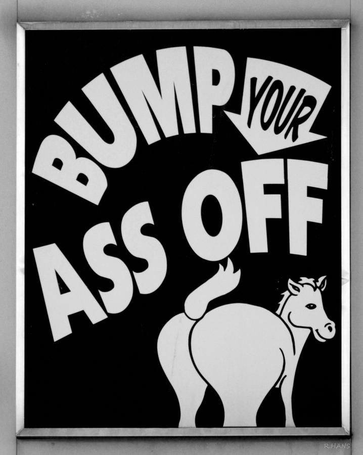 Bump Your Ass Off In Black And White Photograph  - Bump Your Ass Off In Black And White Fine Art Print