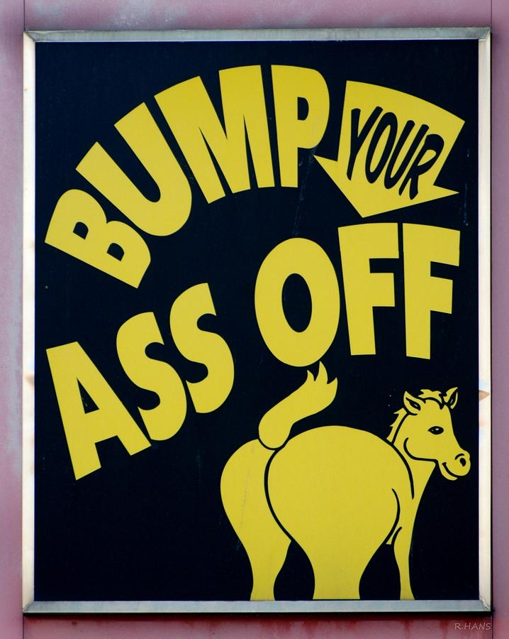 Bump Your Ass Off Photograph