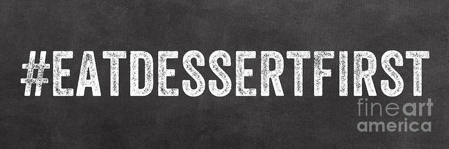 Eat Dessert First Mixed Media  - Eat Dessert First Fine Art Print