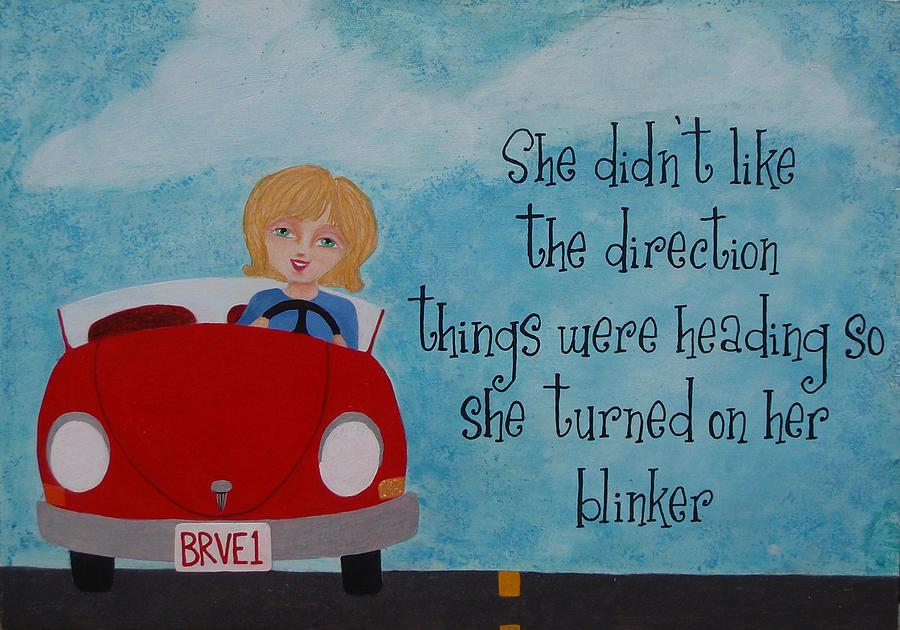 Direction Painting - Turned On Her Blinker by Brandy Gerber