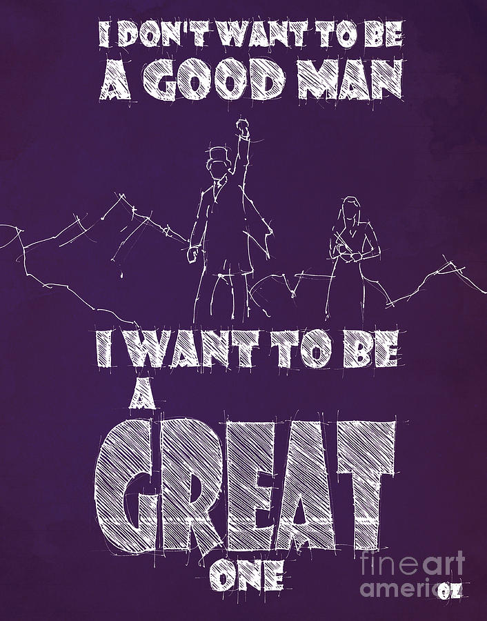 Oz Quote. I Dont Want To Be A Good Man... Drawing