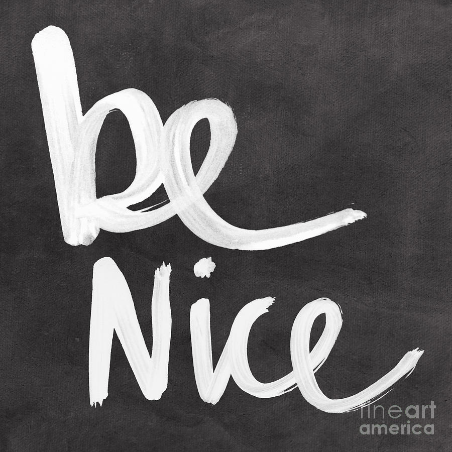 Be Nice Mixed Media  - Be Nice Fine Art Print