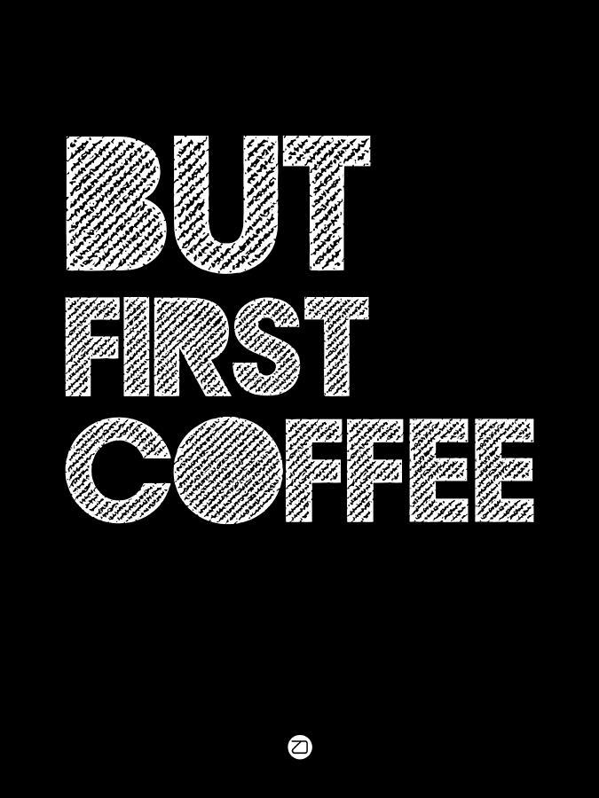 Coffee Digital Art - But First Coffee Poster 2 by Naxart Studio