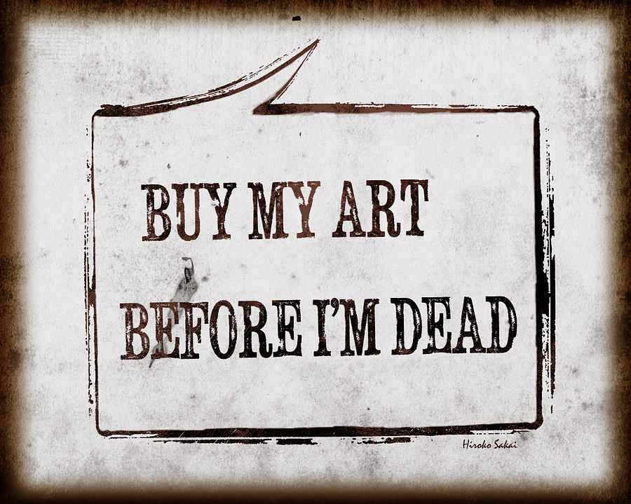Buy My Art Before Im Dead 2 Photograph
